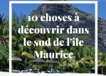 10 choses à découvrir dans le sud de l'île Maurice